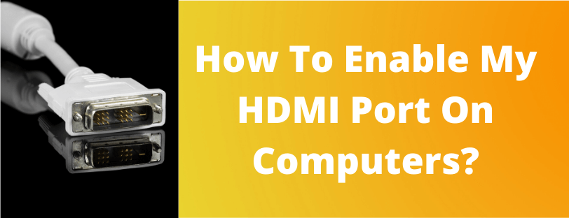 How-To-Enable-My-HDMI-Port-On-Computers